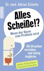 Alles Scheiße! ? Wenn der Darm zum Problem wird - Adrian Schulte (ISBN: 9783958030251)