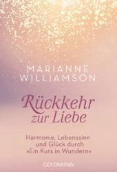 Rückkehr zur Liebe - Marianne Williamson, Susanne Kahn-Ackermann (ISBN: 9783442221691)