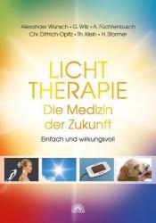 Lichttherapie - Die Medizin der Zukunft - Alexander Wunsch, Christian Dittrich-Opitz, Thomas Klein, Anja Füchtenbusch, Gregor Wilz, Hans Stormer (ISBN: 9783866163713)