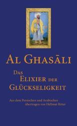 Das Elixier der Glückseligkeit - Al-Ghasâli, Hellmut Ritter (ISBN: 9783737410199)