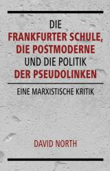Die Frankfurter Schule, die Postmoderne und die Politik der Pseudolinken (ISBN: 9783886341344)