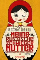 Meine russische Schwiegermutter und andere Katastrophen - Alexandra Fröhlich (ISBN: 9783426520079)