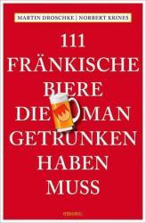 111 Frnkische Biere, die man getrunken haben muss (ISBN: 9783954519224)