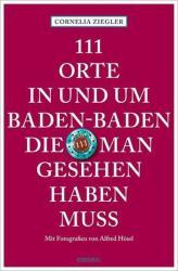 111 Orte in und um Baden-Baden, die man gesehen haben muss (ISBN: 9783740801342)