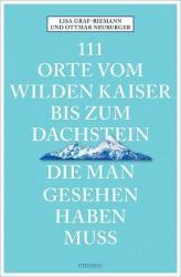 111 Orte vom Wilden Kaiser bis zum Dachstein, die man gesehen haben muss (ISBN: 9783740801380)