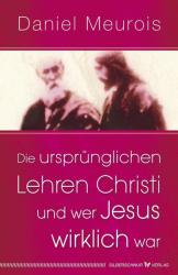 Die ursprnglichen Lehren Christi und wer Jesus wirklich war (ISBN: 9783898455558)