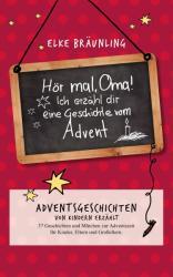 Hr mal, Oma! Ich erzhle dir eine Geschichte vom Advent (ISBN: 9783961116225)