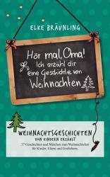 Hr mal, Oma! Ich erzhle dir eine Geschichte von Weihnachten (ISBN: 9783961116232)