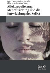 Affektregulierung, Mentalisierung und die Entwicklung des Selbst (ISBN: 9783608962710)