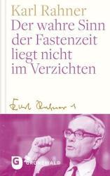 Der wahre Sinn der Fastenzeit liegt nicht im Verzichten (ISBN: 9783786731276)