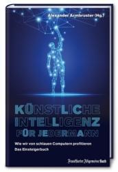 Knstliche Intelligenz fr jedermann: Wie wir von schlauen Computern profitieren - Das Einsteigerbuch (ISBN: 9783962510008)