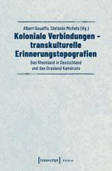 Koloniale Verbindungen - transkulturelle Erinnerungstopografien (ISBN: 9783837645293)