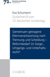 Verhandlungen des 72. Deutschen Juristentages Leipzig 2018 Bd. I: Gutachten Teil B: Gemeinsam getragene Elternverantwortung nach Trennung und Scheid (ISBN: 9783406715839)