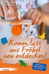 Komm, lass uns Frbel neu entdecken (ISBN: 9783451380174)