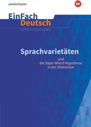 Sprachvarietten - und die Sapir-Whorf-Hypothese in der Diskussion: Gymnasiale Oberstufe. EinFach Deutsch Unterrichtsmodelle (ISBN: 9783140227278)