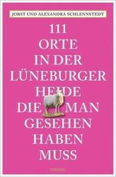111 Orte in der Lneburger Heide, die man gesehen haben muss (ISBN: 9783954518449)