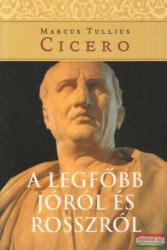 Marcus Tullius Cicero - A legfőbb jóról és rosszról (2007)