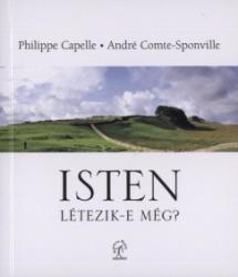CAPELLE, PH. - COMTE-SPONVILLE, A. - ISTEN - LÉTEZIK-E MÉG? (2009)