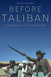 Before Taliban - Genealogies of the Afghan Jihad (ISBN: 9780520228610)