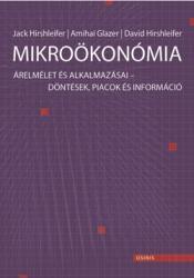 MIKROÖKONÓMIA - ÁRELMÉLET ÉS ALKALMAZÁSAI - DÖNTÉSEK, PIACOK ÉS INFORMÁCIÓ (2009)