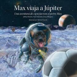 Max viaja a Jupiter - Una aventura de ciencias con el perro Max (ISBN: 9780972181969)
