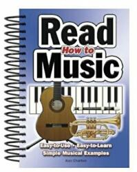 How to Read Music - Easy-To-Use, Easy-to-Learn; Simple Musical Examples (2008)