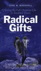 Radical Gifts - Living the Full Christian Life in Troubled Times (ISBN: 9781773431475)