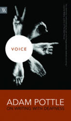 Voice - Adam Pottle on Writing with Deafness (ISBN: 9780889775930)