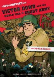 Victor Dowd and the World War II Ghost Army - A Spy on History Book (ISBN: 9781523507702)