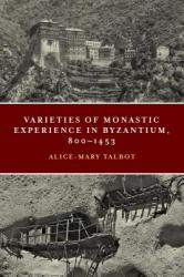 Varieties of Monastic Experience in Byzantium, 800-1453 (ISBN: 9780268105624)