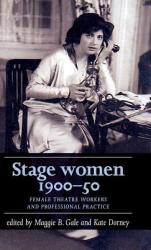 Stage Women, 1900-50 - Female Theatre Workers and Professional Practice (ISBN: 9781526100702)
