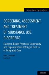 Screening, Assessment, and Treatment of Substance Use Disorders - Evidence-based practices, community and organizational setting in the era of integr (ISBN: 9780190496517)