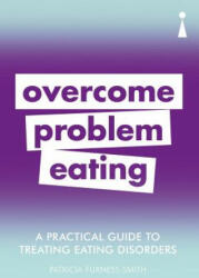 A Practical Guide to Treating Eating Disorders: Overcome Disordered Eating, Paperback (ISBN: 9781785784668)