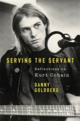 Serving The Servant: Remembering Kurt Cobain (ISBN: 9781409182795)