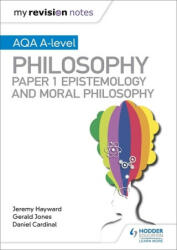 My Revision Notes: AQA A-level Philosophy Paper 1 Epistemology and Moral Philosophy (ISBN: 9781510451971)