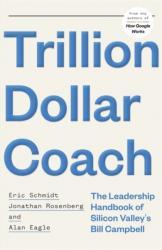 Trillion Dollar Coach - Eric Schmidt, Jonathan Rosenberg, Alan Eagle (ISBN: 9781473675964)