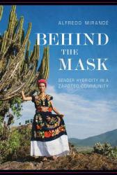 Behind the Mask - Gender Hybridity in a Zapotec Community (ISBN: 9780816539550)