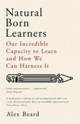 Natural Born Learners - Our Incredible Capacity to Learn and How We Can Harness It (ISBN: 9781474604734)