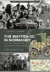 Waffen-Ss in Normandy - July 1944, Operations Goodwood and Cobra (ISBN: 9781612006413)
