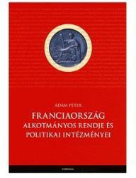 FRANCIAORSZÁG ALKOTMÁNYOS RENDJE ÉS POLITIKAI INTÉZMÉNYEI (2007)