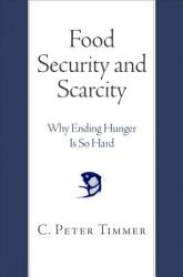 Food Security and Scarcity - Why Ending Hunger Is So Hard (ISBN: 9780812224511)
