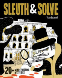 Sleuth & Solve: 20+ Mind-Twisting Mysteries - Ana Gallo, Victor Escandell (ISBN: 9781452177137)
