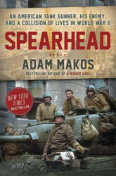 Spearhead: An American Tank Gunner, His Enemy, and a Collision of Lives in World War II (ISBN: 9780804176729)