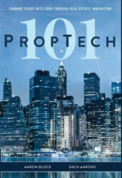 PropTech 101: Turning Chaos Into Cash Through Real Estate Innovation (ISBN: 9781642250602)