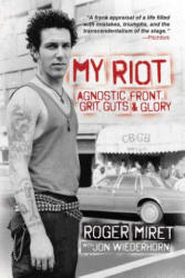 My Riot: Agnostic Front, Grit, Guts & Glory (ISBN: 9781642931976)
