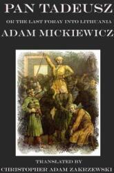Pan Tadeusz - Christopher Adam Zakrzewski, Adam Mickiewicz, Christopher Adam Zakrzewski (ISBN: 9781945430756)