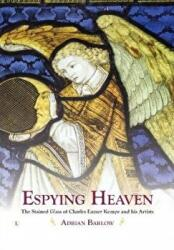 Espying Heaven - The Stained Glass of Charles Eamer Kempe and his Artists (ISBN: 9780718894641)