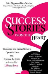 Success Stories from the Heart - Passionate and Caring Stories to Open the Heart and Energize the Spirit to Succeed in Life and Love (ISBN: 9780757321368)