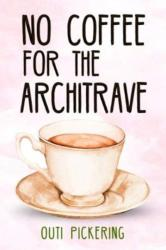 No Coffee for the Architrave (ISBN: 9781788303149)