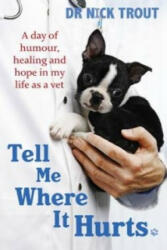 Tell Me Where it Hurts - A Day of Humour, Healing and Hope in My Life as a Vet (2009)